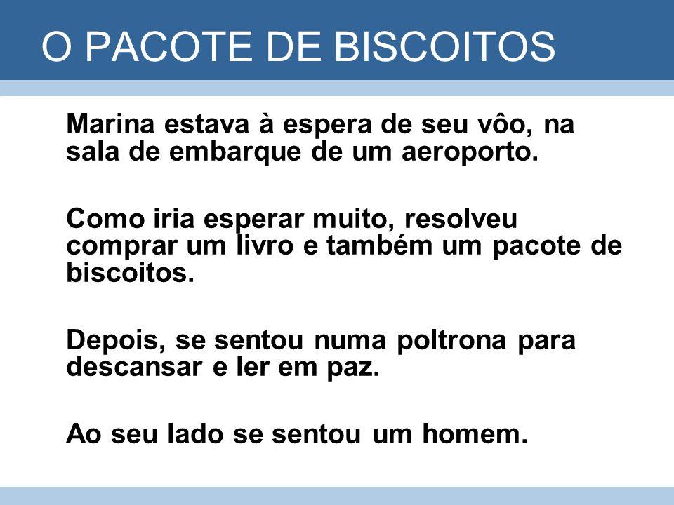 O PACOTE DE BISCOITOS Marina estava à espera de seu vôo, na sala de embarque de um aeroporto.