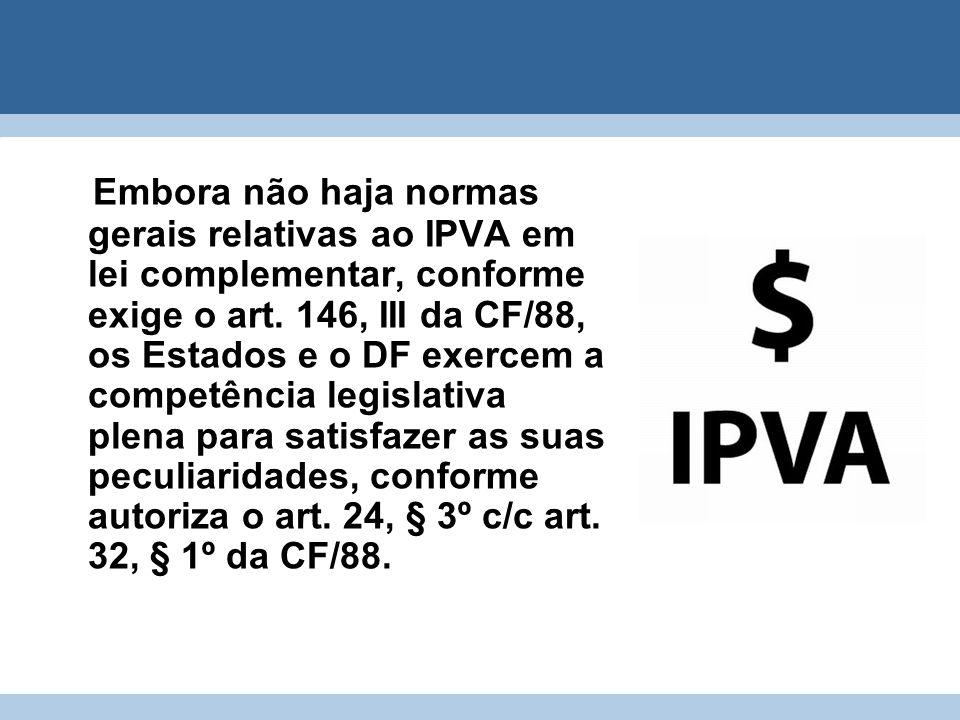 Embora não haja normas gerais relativas ao IPVA em lei complementar, conforme exige o art.