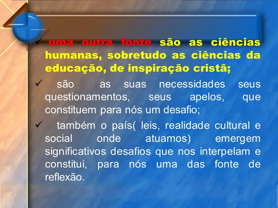 uma outra fonte são as ciências humanas, sobretudo as ciências da educação, de inspiração cristã;