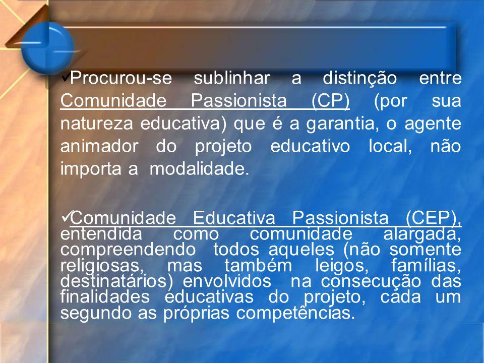 Procurou-se sublinhar a distinção entre Comunidade Passionista (CP) (por sua natureza educativa) que é a garantia, o agente animador do projeto educativo local, não importa a modalidade.