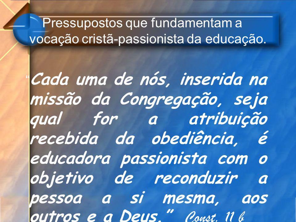 Pressupostos que fundamentam a vocação cristã-passionista da educação.