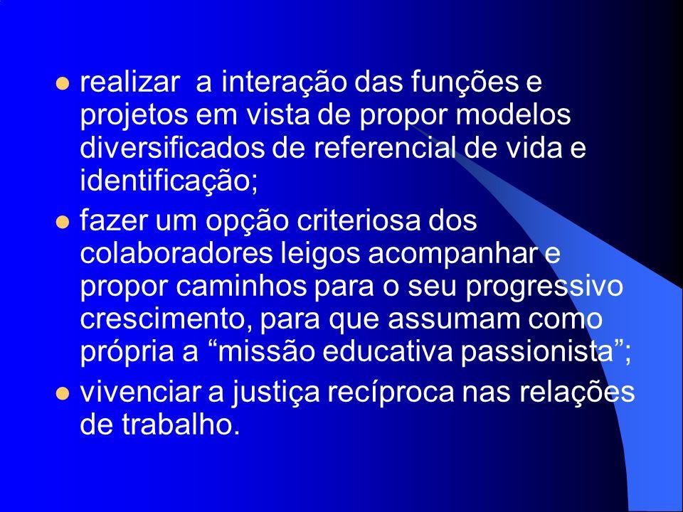 realizar a interação das funções e projetos em vista de propor modelos diversificados de referencial de vida e identificação;