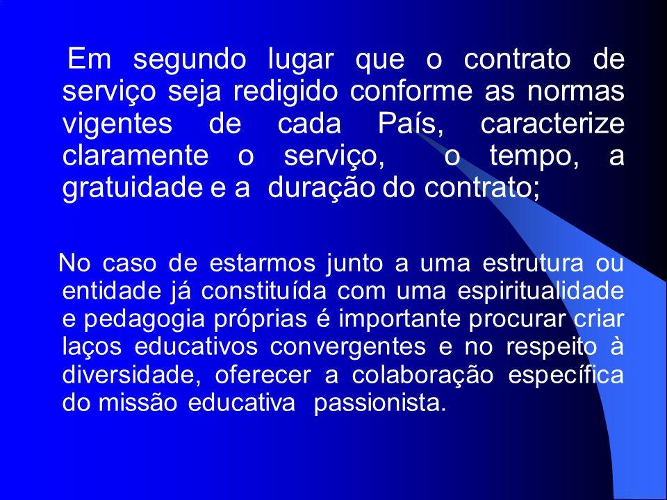 Em segundo lugar que o contrato de serviço seja redigido conforme as normas vigentes de cada País, caracterize claramente o serviço, o tempo, a gratuidade e a duração do contrato;