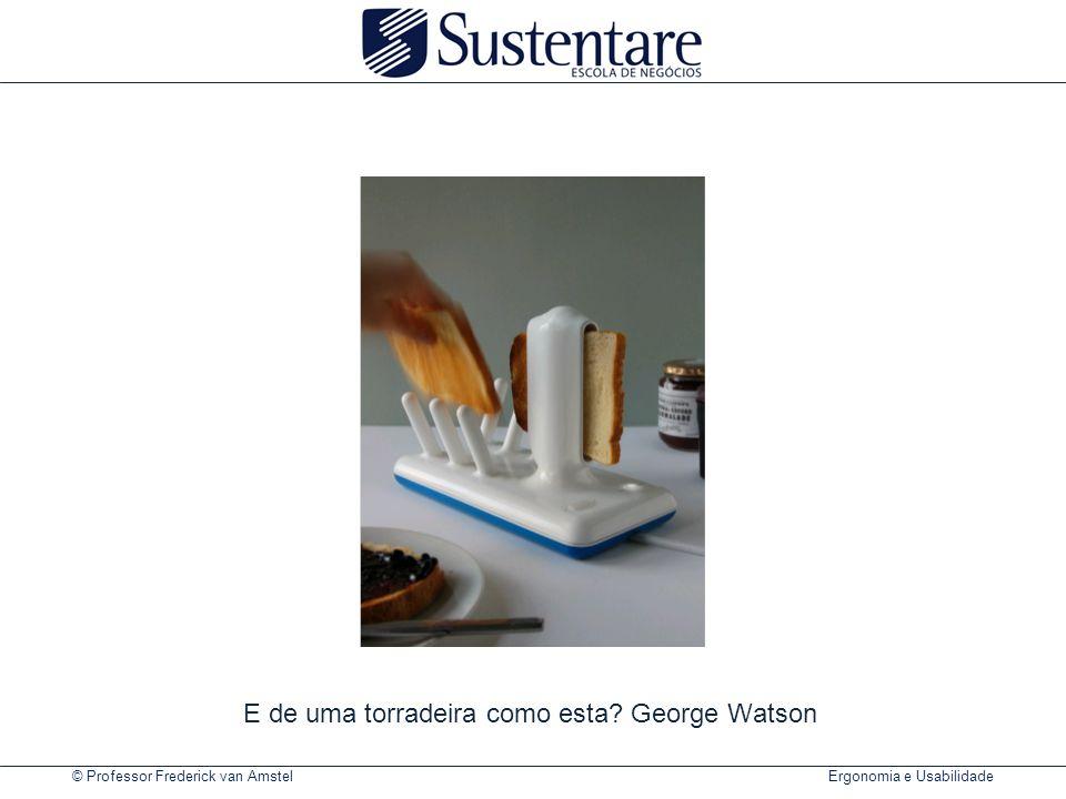 E de uma torradeira como esta George Watson