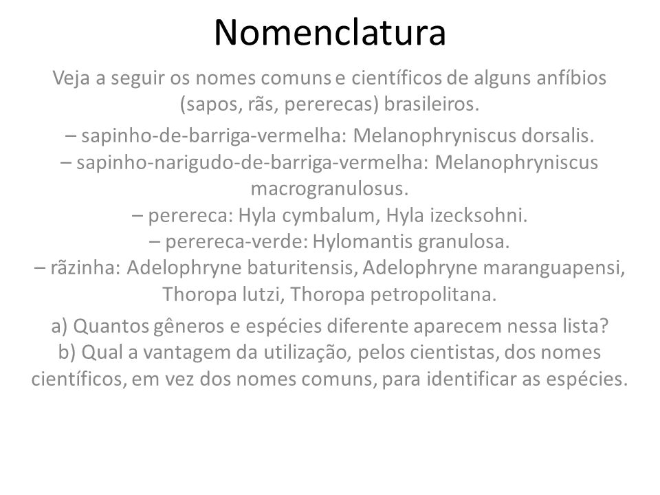 Nomenclatura Veja a seguir os nomes comuns e científicos de alguns anfíbios (sapos, rãs, pererecas) brasileiros.