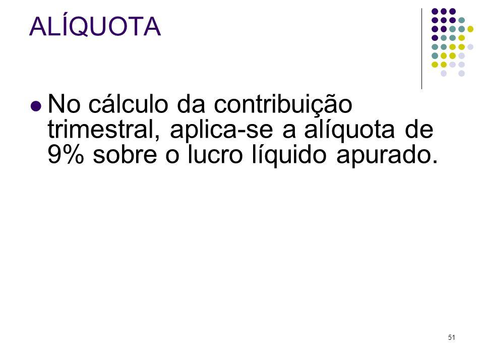ALÍQUOTA No cálculo da contribuição trimestral, aplica-se a alíquota de 9% sobre o lucro líquido apurado.