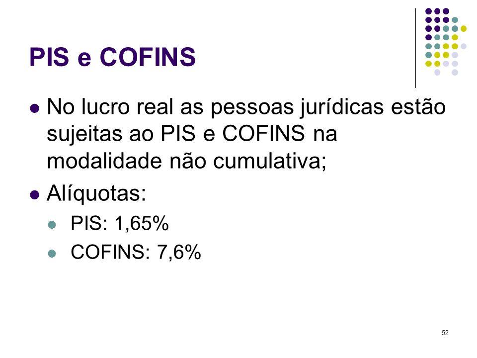 PIS e COFINS No lucro real as pessoas jurídicas estão sujeitas ao PIS e COFINS na modalidade não cumulativa;
