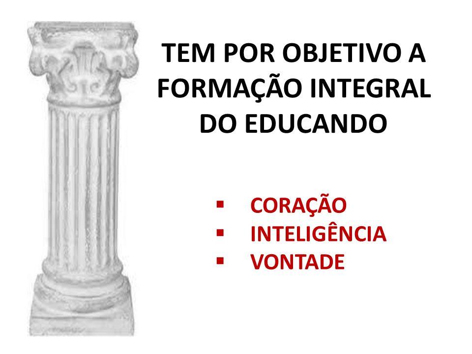 TEM POR OBJETIVO A FORMAÇÃO INTEGRAL DO EDUCANDO
