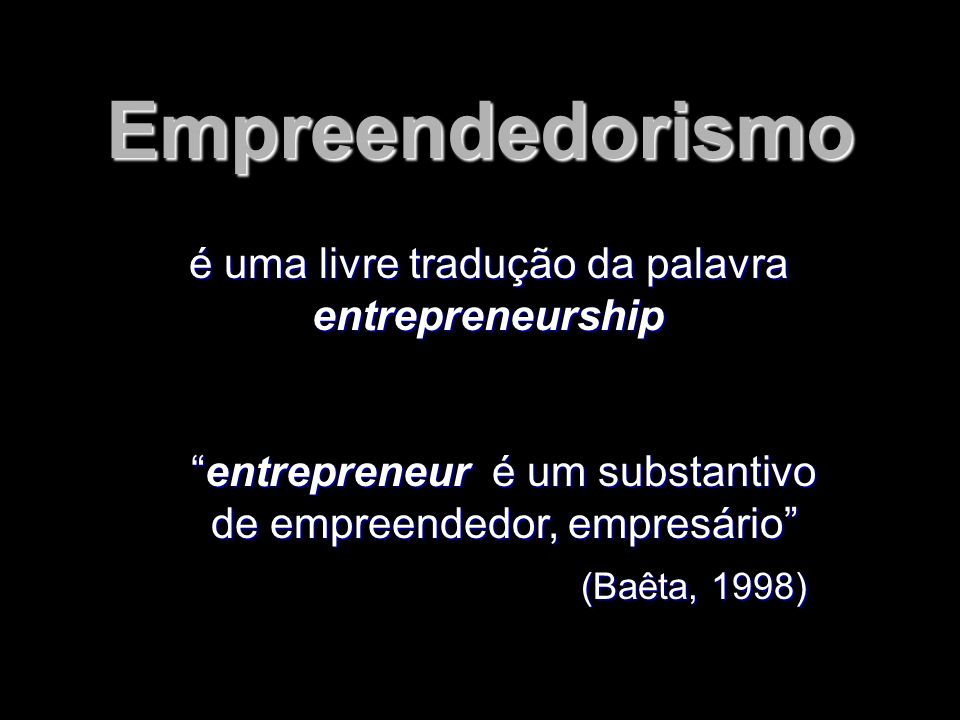 é uma livre tradução da palavra entrepreneurship