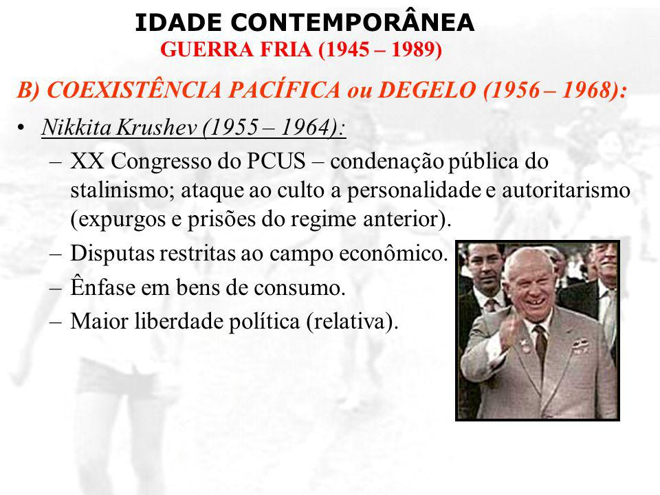 B) COEXISTÊNCIA PACÍFICA ou DEGELO (1956 – 1968):