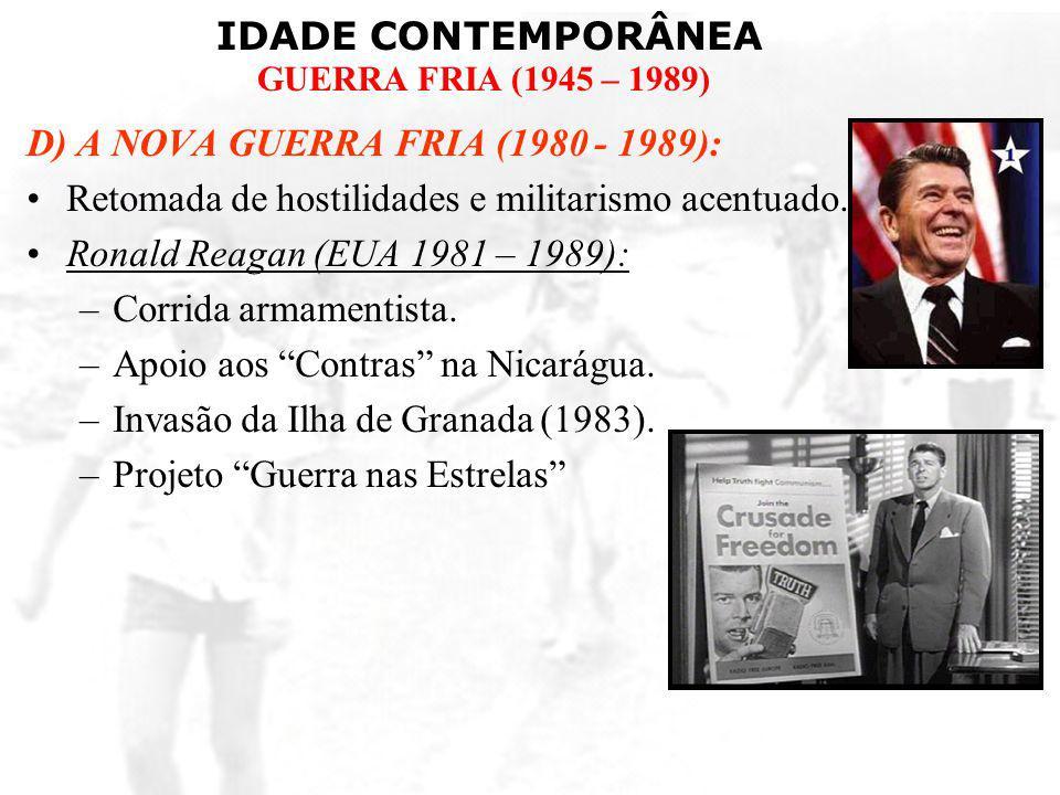 D) A NOVA GUERRA FRIA (1980 - 1989):