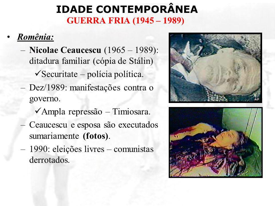 Romênia:Nicolae Ceaucescu (1965 – 1989): ditadura familiar (cópia de Stálin) Securitate – polícia política.