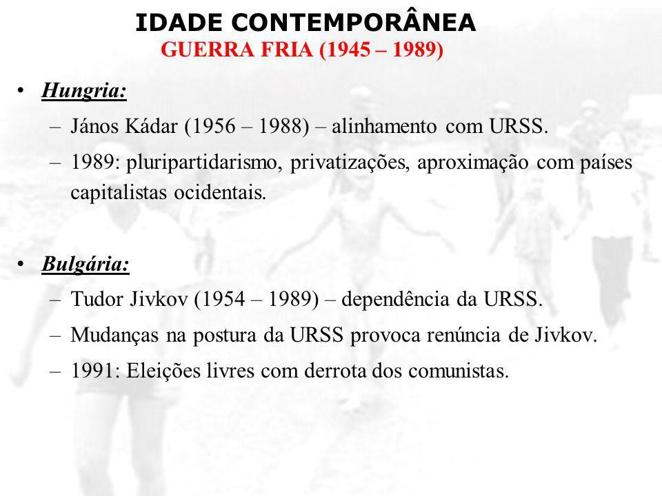 Hungria:János Kádar (1956 – 1988) – alinhamento com URSS. 1989: pluripartidarismo, privatizações, aproximação com países capitalistas ocidentais.