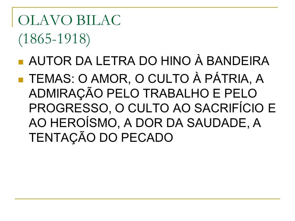 OLAVO BILAC (1865-1918) AUTOR DA LETRA DO HINO À BANDEIRA