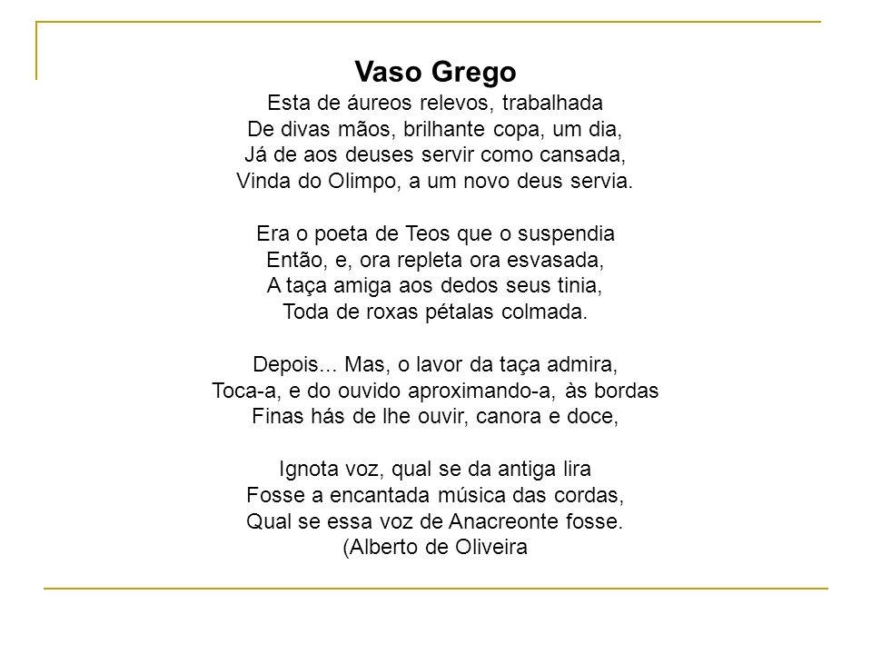 Vaso Grego Esta de áureos relevos, trabalhada De divas mãos, brilhante copa, um dia, Já de aos deuses servir como cansada, Vinda do Olimpo, a um novo deus servia.
