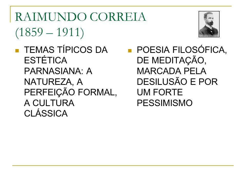 RAIMUNDO CORREIA (1859 – 1911)TEMAS TÍPICOS DA ESTÉTICA PARNASIANA: A NATUREZA, A PERFEIÇÃO FORMAL, A CULTURA CLÁSSICA.