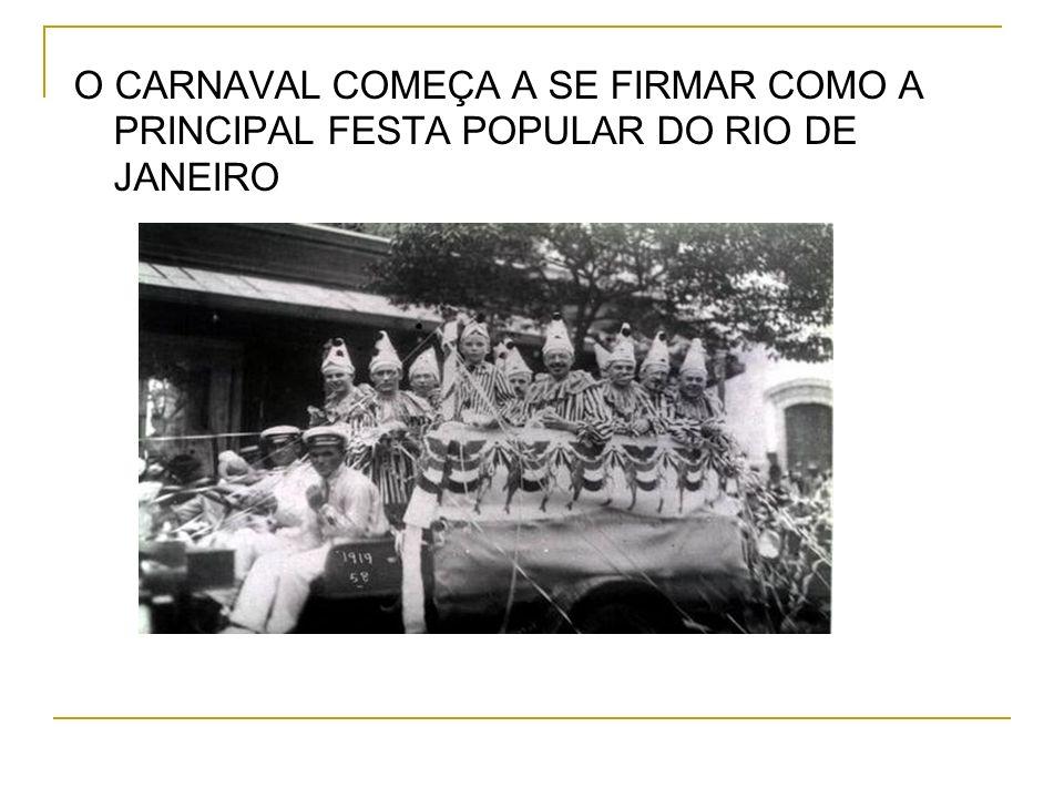 O CARNAVAL COMEÇA A SE FIRMAR COMO A PRINCIPAL FESTA POPULAR DO RIO DE JANEIRO
