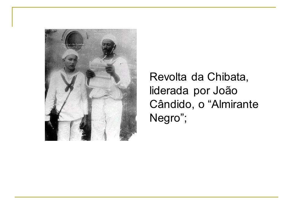 Revolta da Chibata, liderada por João Cândido, o Almirante Negro ;