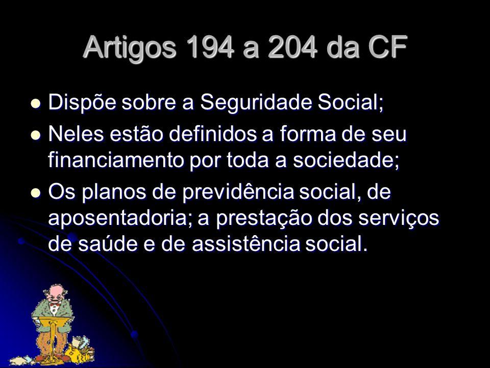 Artigos 194 a 204 da CF Dispõe sobre a Seguridade Social;