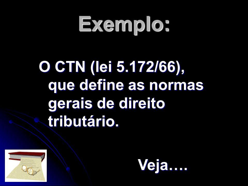 Exemplo: O CTN (lei 5.172/66), que define as normas gerais de direito tributário. Veja….