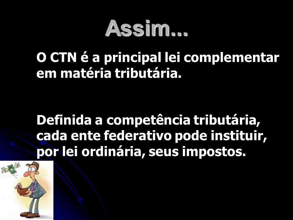 Assim... O CTN é a principal lei complementar em matéria tributária.
