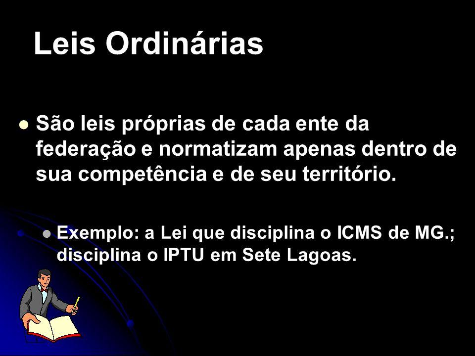 Leis Ordinárias São leis próprias de cada ente da federação e normatizam apenas dentro de sua competência e de seu território.