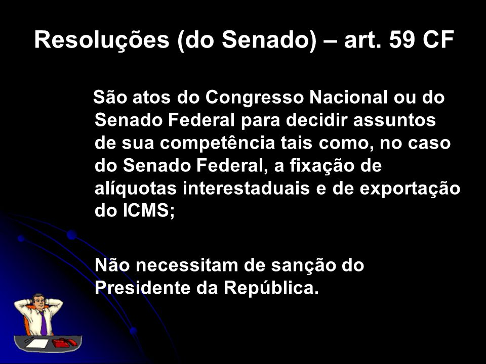 Resoluções (do Senado) – art. 59 CF