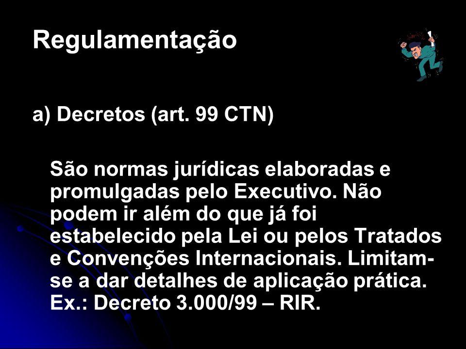 Regulamentação a) Decretos (art. 99 CTN)