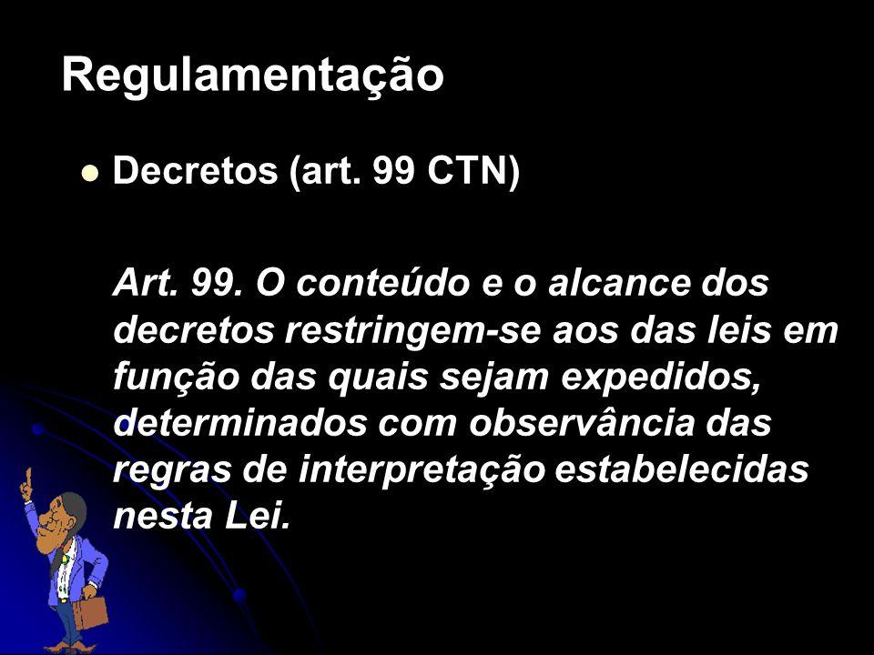 Regulamentação Decretos (art. 99 CTN)