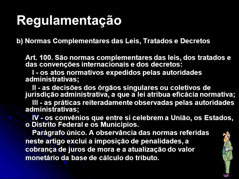 Regulamentação b) Normas Complementares das Leis, Tratados e Decretos