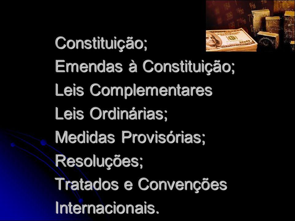 Constituição; Emendas à Constituição; Leis Complementares Leis Ordinárias; Medidas Provisórias; Resoluções; Tratados e Convenções Internacionais.