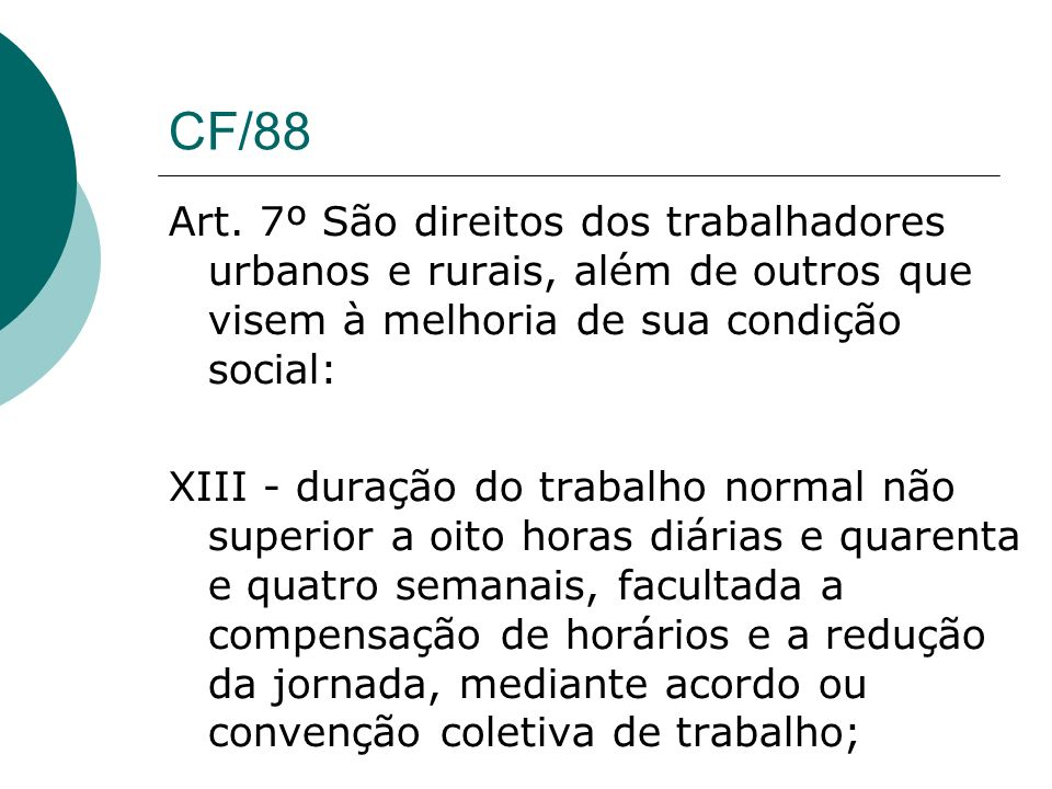 CF/88Art. 7º São direitos dos trabalhadores urbanos e rurais, além de outros que visem à melhoria de sua condição social: