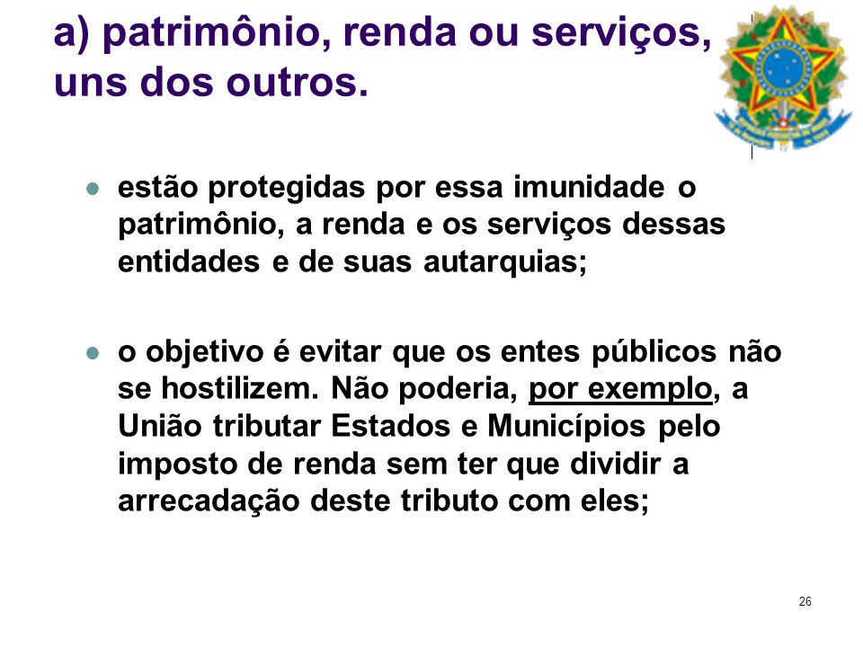 a) patrimônio, renda ou serviços, uns dos outros.