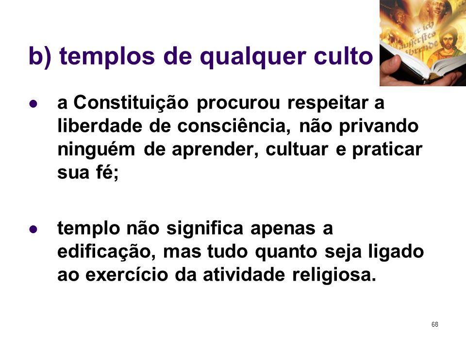 b) templos de qualquer culto