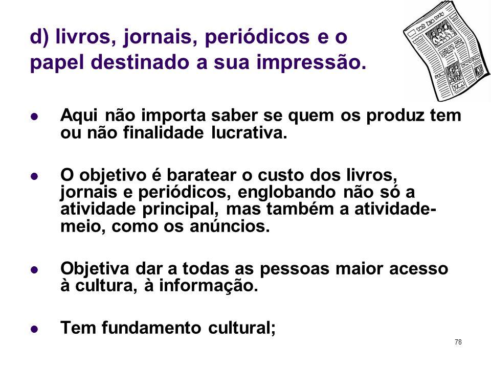 d) livros, jornais, periódicos e o papel destinado a sua impressão.