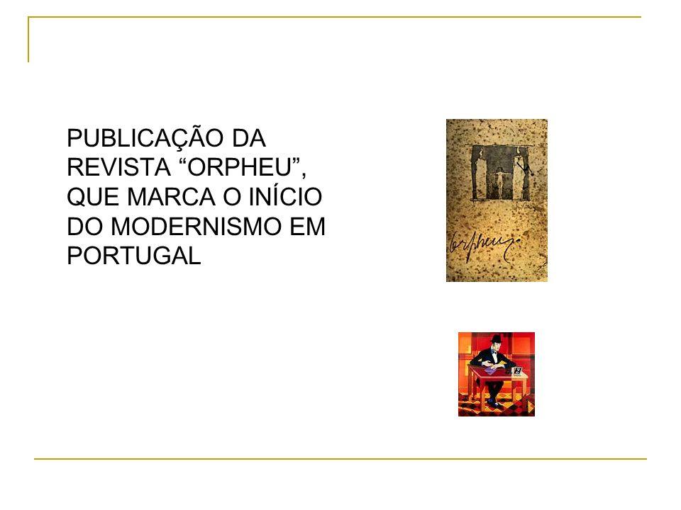 PUBLICAÇÃO DA REVISTA ORPHEU , QUE MARCA O INÍCIO DO MODERNISMO EM PORTUGAL