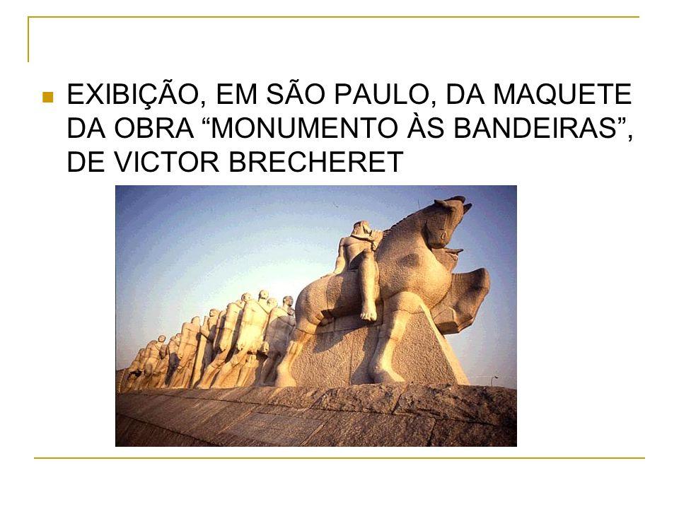 EXIBIÇÃO, EM SÃO PAULO, DA MAQUETE DA OBRA MONUMENTO ÀS BANDEIRAS , DE VICTOR BRECHERET
