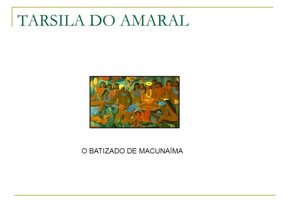 TARSILA DO AMARAL O BATIZADO DE MACUNAÍMA