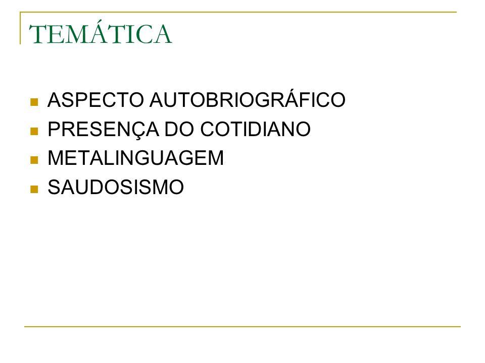 TEMÁTICA ASPECTO AUTOBRIOGRÁFICO PRESENÇA DO COTIDIANO METALINGUAGEM