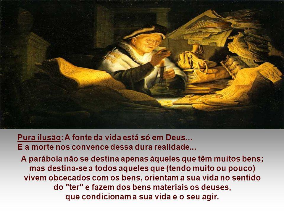 Pura ilusão: A fonte da vida está só em Deus...