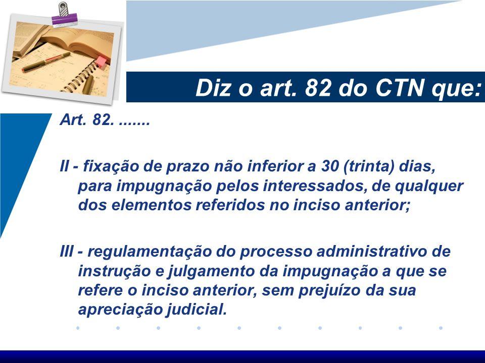 Diz o art. 82 do CTN que: Art. 82. .......