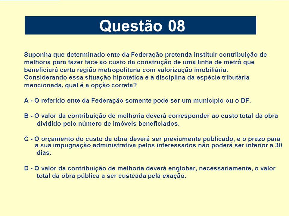 Questão 08 Suponha que determinado ente da Federação pretenda instituir contribuição de.