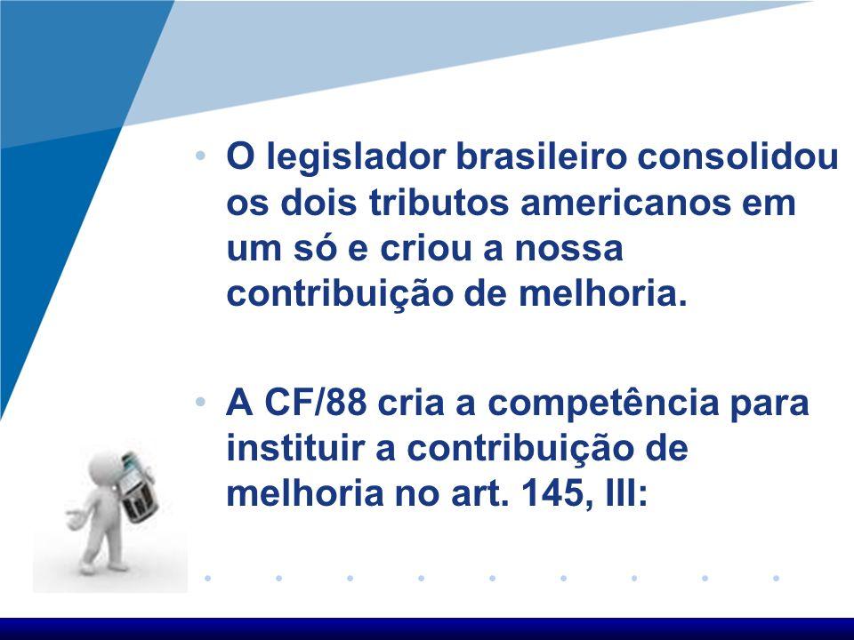 O legislador brasileiro consolidou os dois tributos americanos em um só e criou a nossa contribuição de melhoria.