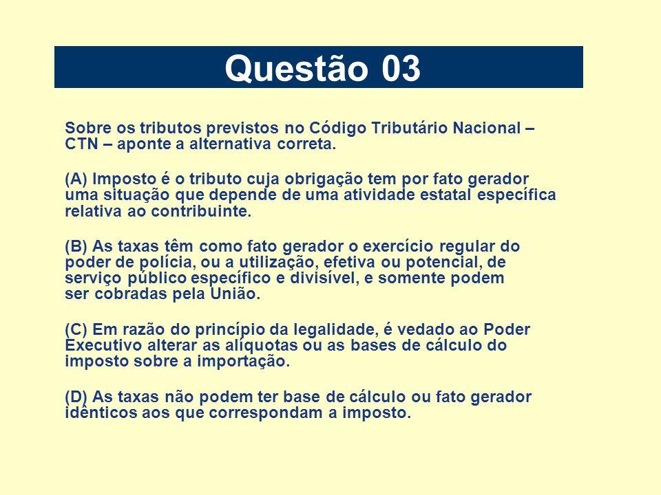 Questão 03Sobre os tributos previstos no Código Tributário Nacional – CTN – aponte a alternativa correta.