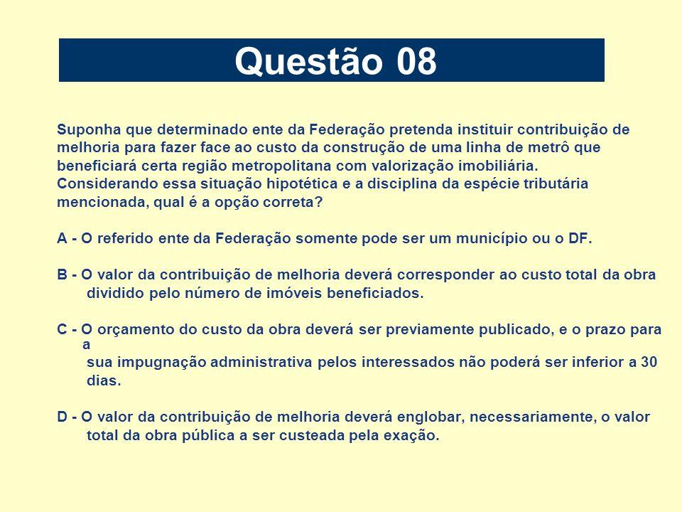 Questão 08Suponha que determinado ente da Federação pretenda instituir contribuição de.