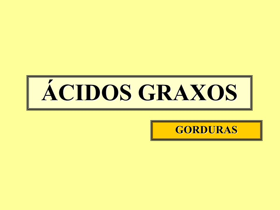 ÁCIDOS GRAXOS GORDURAS