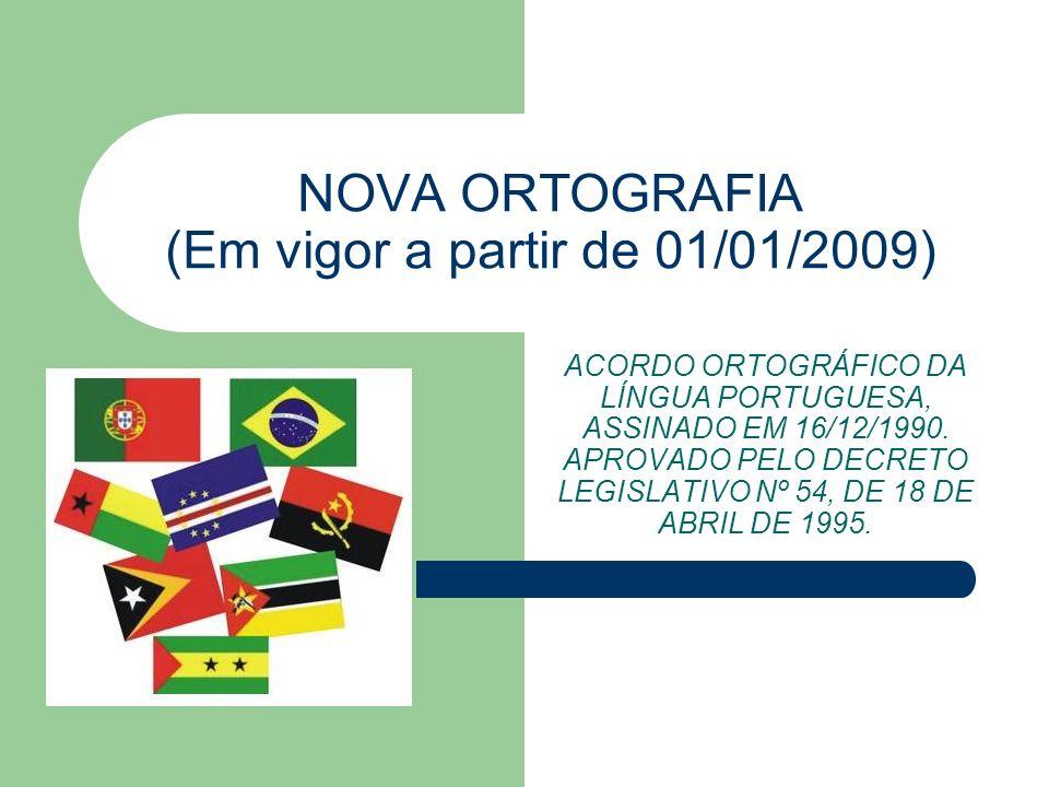 NOVA ORTOGRAFIA (Em vigor a partir de 01/01/2009)