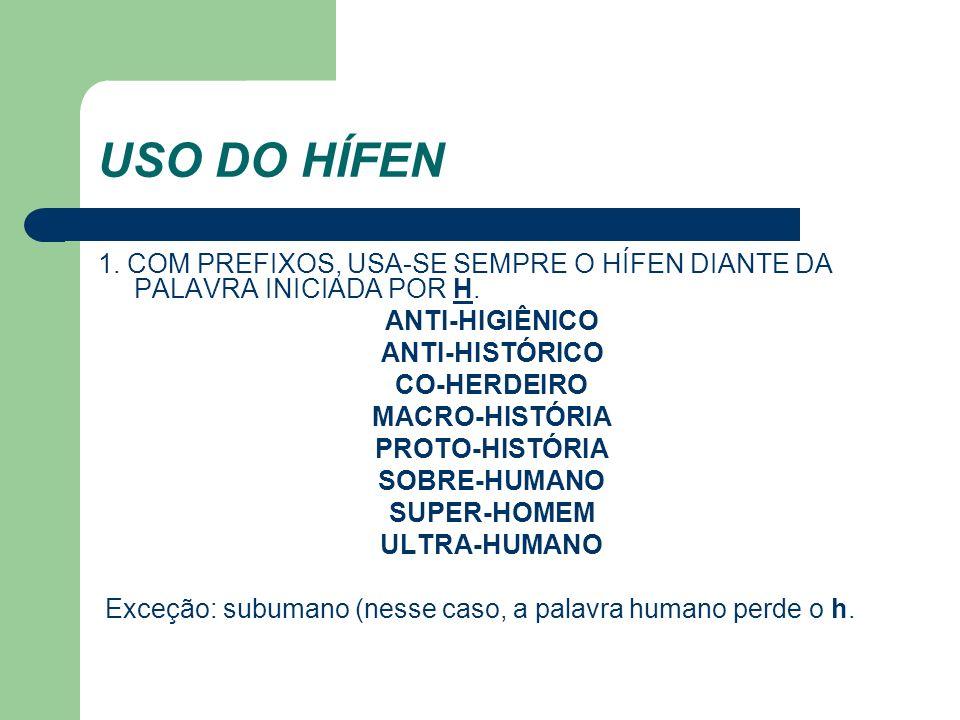 USO DO HÍFEN 1. COM PREFIXOS, USA-SE SEMPRE O HÍFEN DIANTE DA PALAVRA INICIADA POR H. ANTI-HIGIÊNICO.