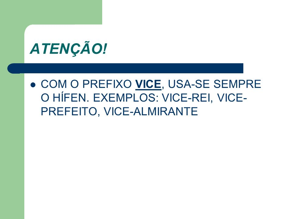 ATENÇÃO. COM O PREFIXO VICE, USA-SE SEMPRE O HÍFEN.