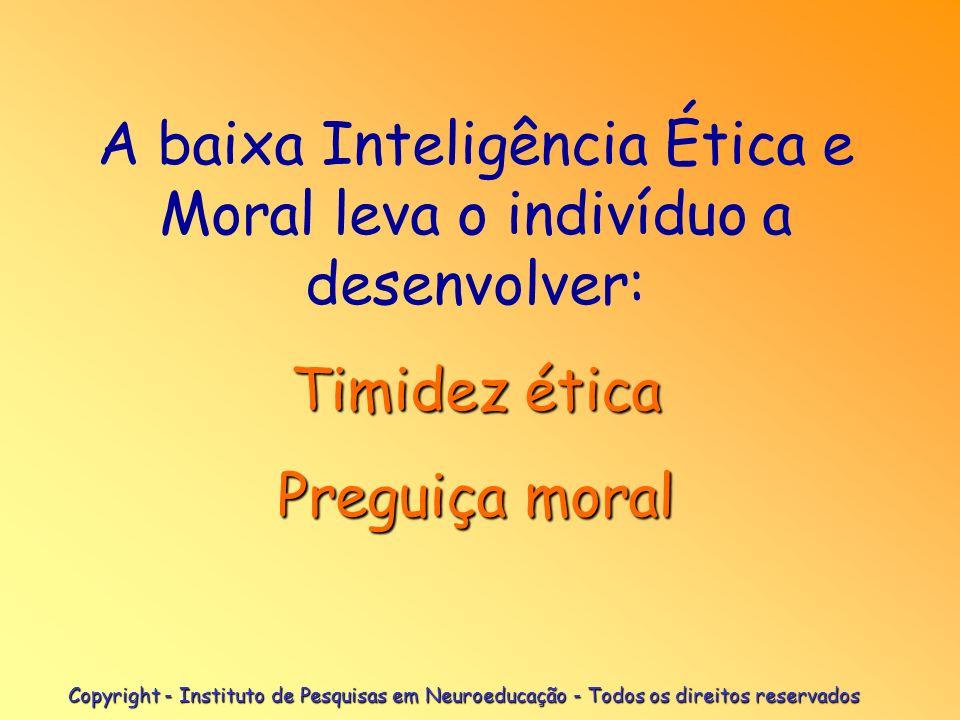 A baixa Inteligência Ética e Moral leva o indivíduo a desenvolver:
